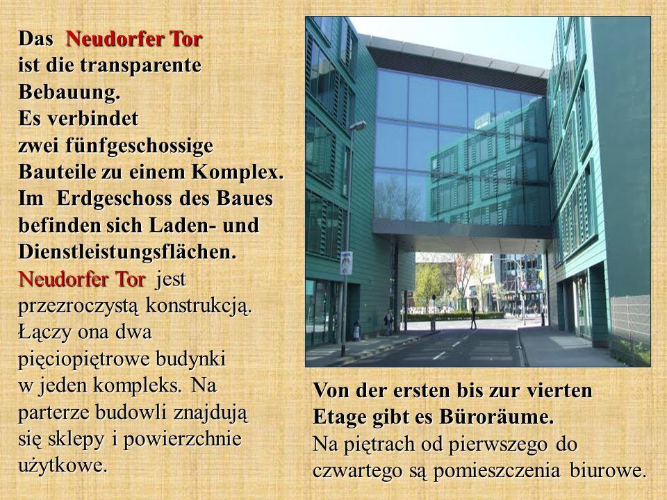 Von der ersten bis zur vierten Etage gibt es Büroräume. Na piętrach od pierwszego do czwartego są pomieszczenia biurowe. Das Neudorfer Tor ist die tra