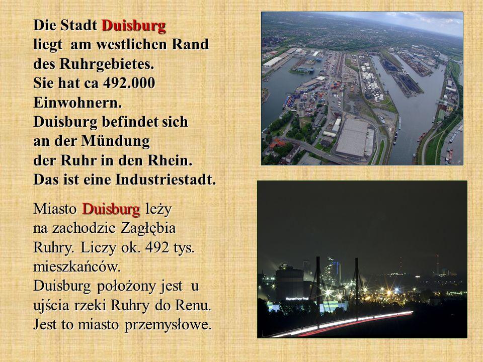 Die Stadt Duisburg liegt am westlichen Rand des Ruhrgebietes. Sie hat ca 492.000 Einwohnern. Duisburg befindet sich an der Mündung der Ruhr in den Rhe