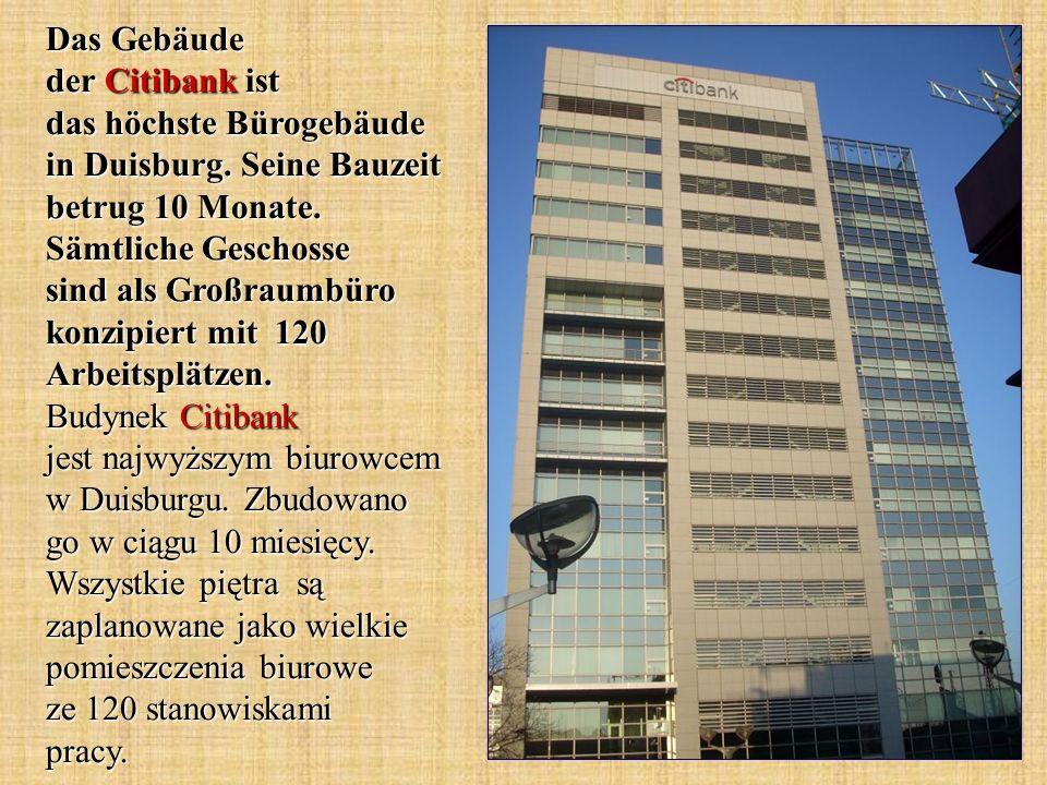 Das Gebäude der Citibank ist das höchste Bürogebäude in Duisburg. Seine Bauzeit betrug 10 Monate. Sämtliche Geschosse sind als Großraumbüro konzipiert