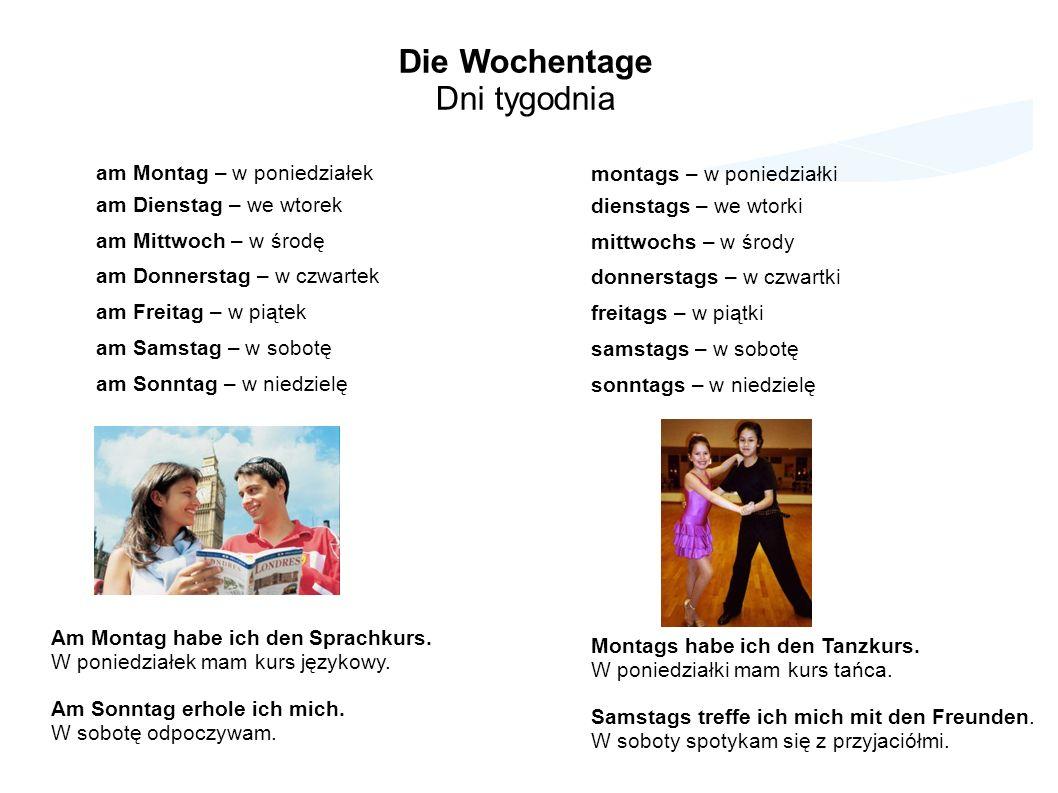 Am Montag / montags – Die Unterschied W poniedziałek / w poniedziałki – różnica Mówiąc am Montag, am Dienstag i tak dalej, mamy na myśli ten konkretny dzień i czynność którą w danym dniu wykonujemy.