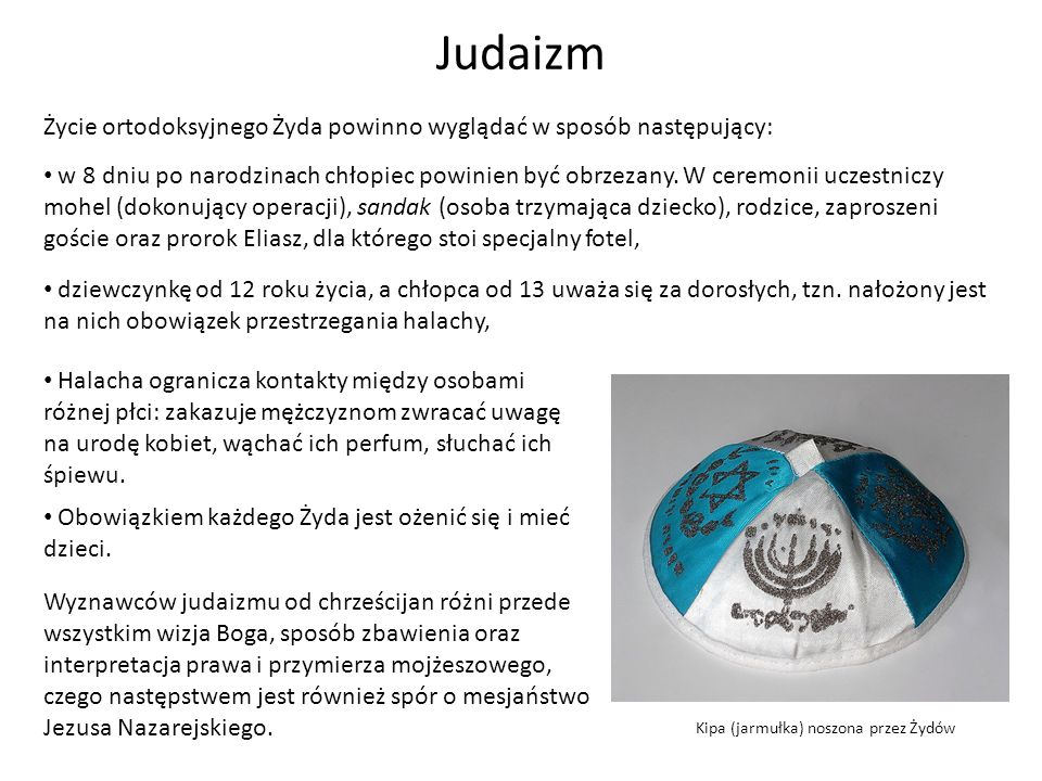 Kipa (jarmułka) noszona przez Żydów Wyznawców judaizmu od chrześcijan różni przede wszystkim wizja Boga, sposób zbawienia oraz interpretacja prawa i p