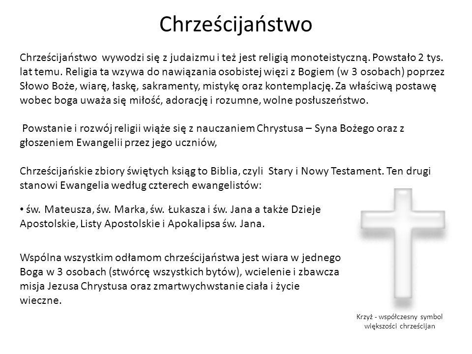 Chrześcijaństwo Chrześcijaństwo wywodzi się z judaizmu i też jest religią monoteistyczną. Powstało 2 tys. lat temu. Religia ta wzywa do nawiązania oso