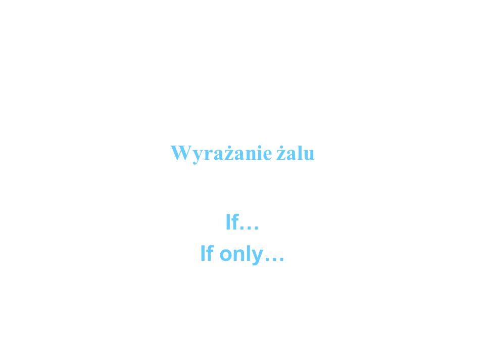 Wyrażanie żalu If… If only…
