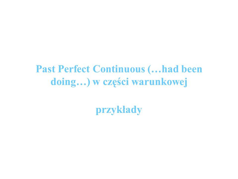 Past Perfect Continuous (…had been doing…) w części warunkowej przykłady