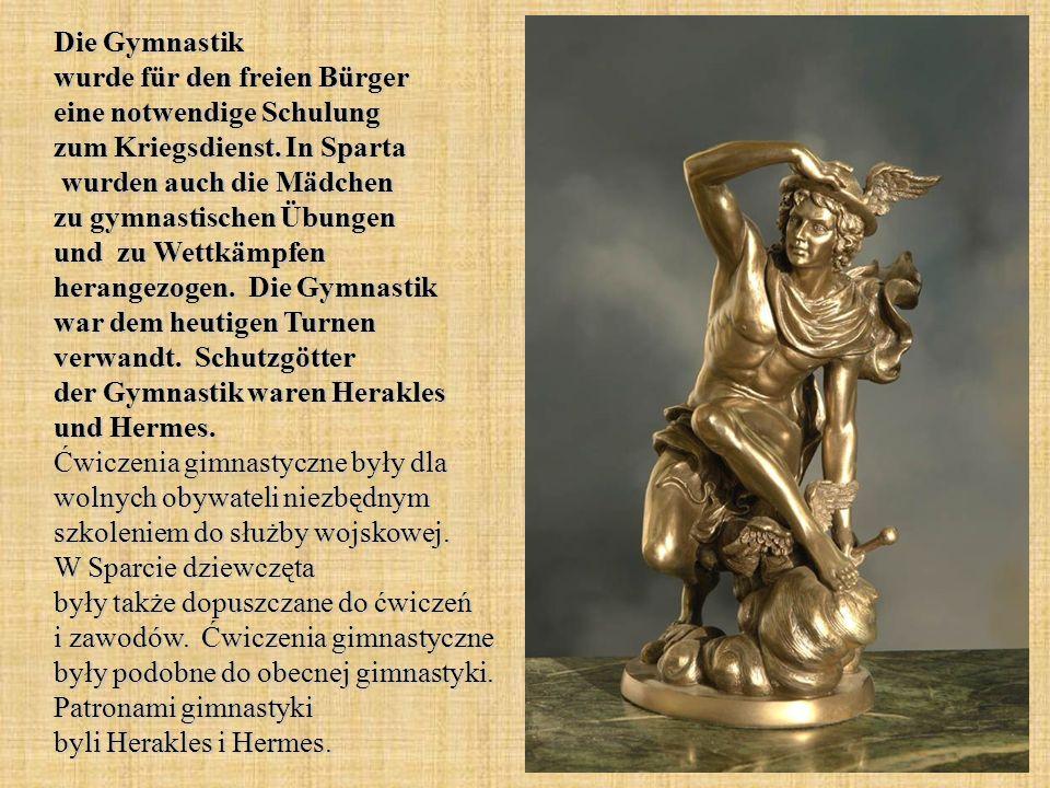 Die Gymnastik wurde für den freien Bürger eine notwendige Schulung zum Kriegsdienst. In Sparta wurden auch die Mädchen zu gymnastischen Übungen und zu