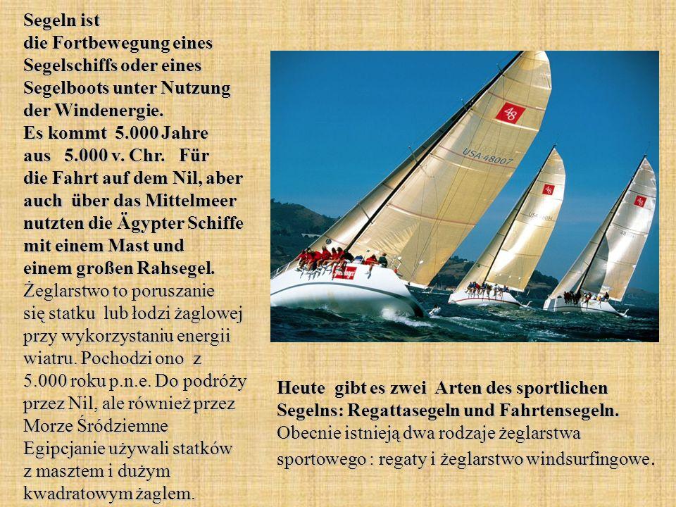 Segeln ist die Fortbewegung eines Segelschiffs oder eines Segelboots unter Nutzung der Windenergie. Es kommt 5.000 Jahre aus 5.000 v. Chr. Für die Fah