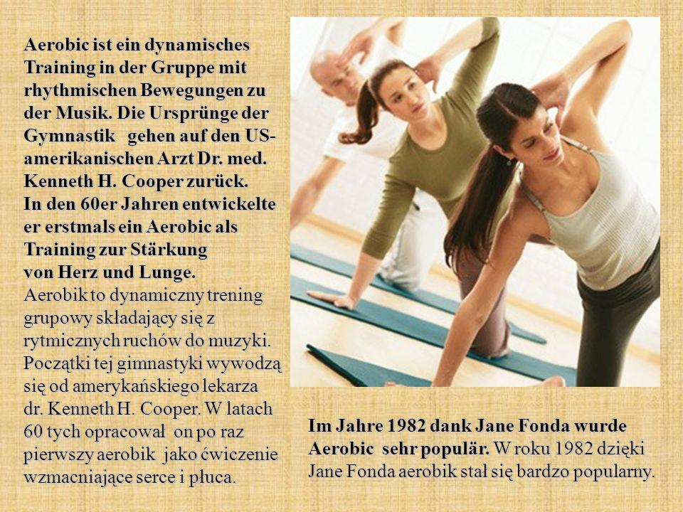 Aerobic ist ein dynamisches Training in der Gruppe mit rhythmischen Bewegungen zu der Musik. Die Ursprünge der Gymnastik gehen auf den US- amerikanisc