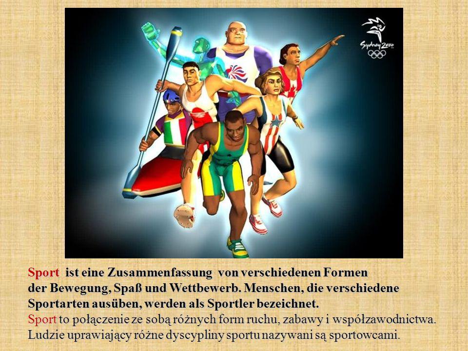 Sport ist eine Zusammenfassung von verschiedenen Formen der Bewegung, Spaß und Wettbewerb. Menschen, die verschiedene Sportarten ausüben, werden als S