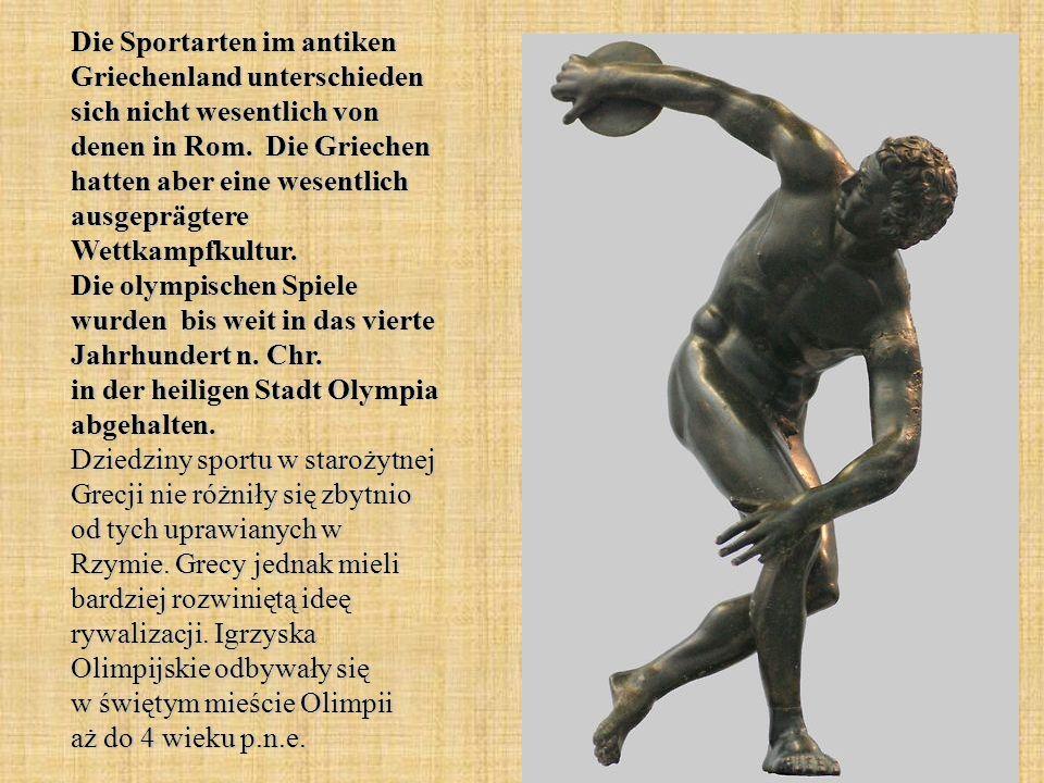 Die Sportarten im antiken Griechenland unterschieden sich nicht wesentlich von denen in Rom. Die Griechen hatten aber eine wesentlich ausgeprägtere We