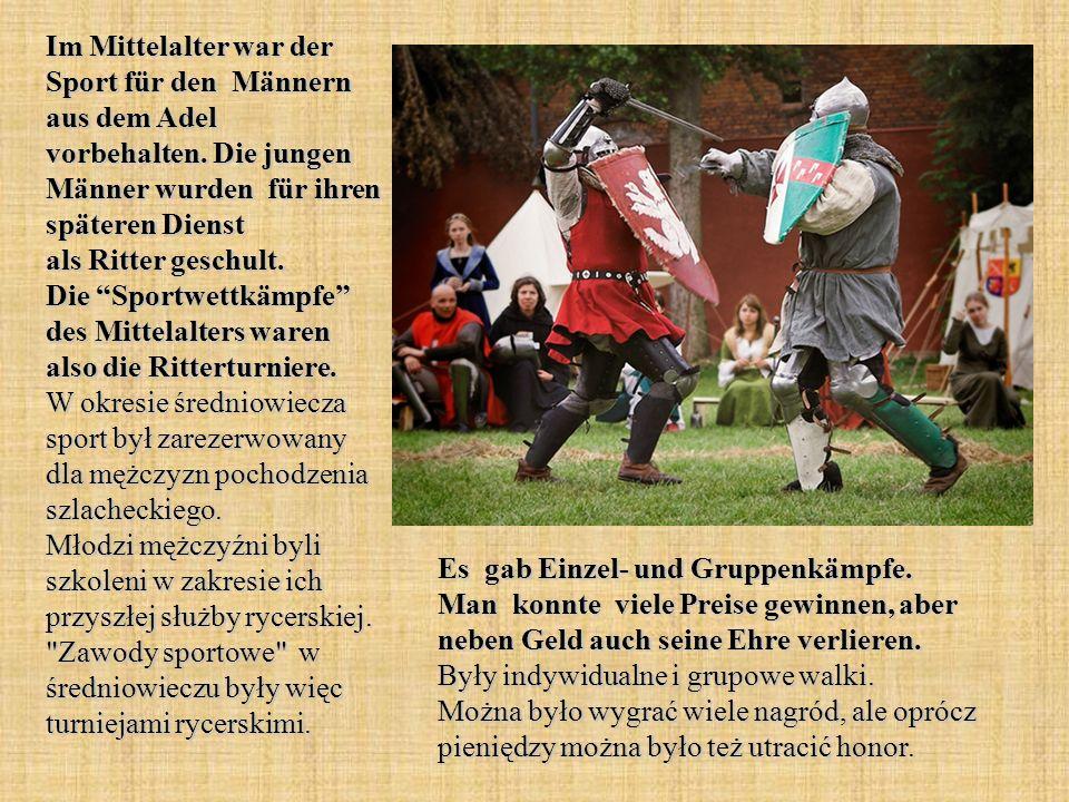 Im Mittelalter war der Sport für den Männern aus dem Adel vorbehalten. Die jungen Männer wurden für ihren späteren Dienst als Ritter geschult. Die Spo