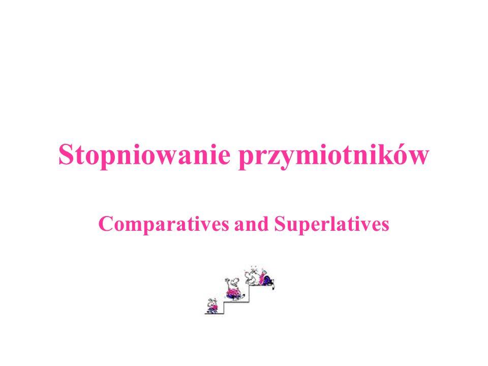 Podstawowe informacje Przymiotniki występują w różnych stopniach, w stopniu równym (positive), wyższym (comparative) i najwyższym (superlative) stopień równy (positive) to zwykła forma przymiotnika stopień wyższy (comparative) jest używany do porównań dwóch osób lub rzeczy.