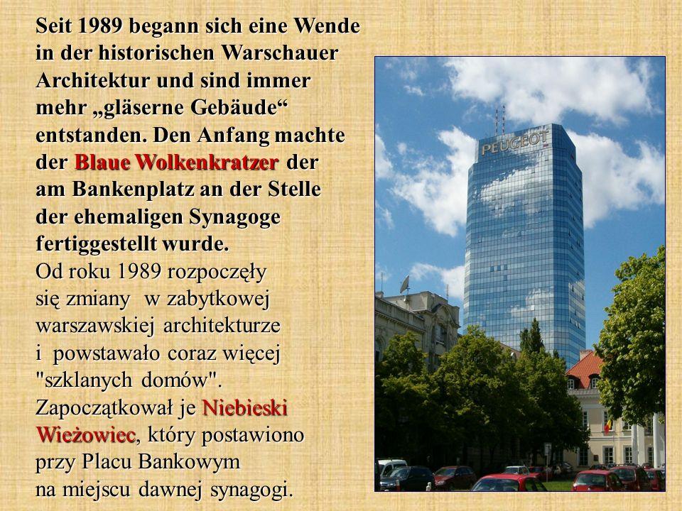 Seit 1989 begann sich eine Wende in der historischen Warschauer Architektur und sind immer mehr gläserne Gebäude entstanden.