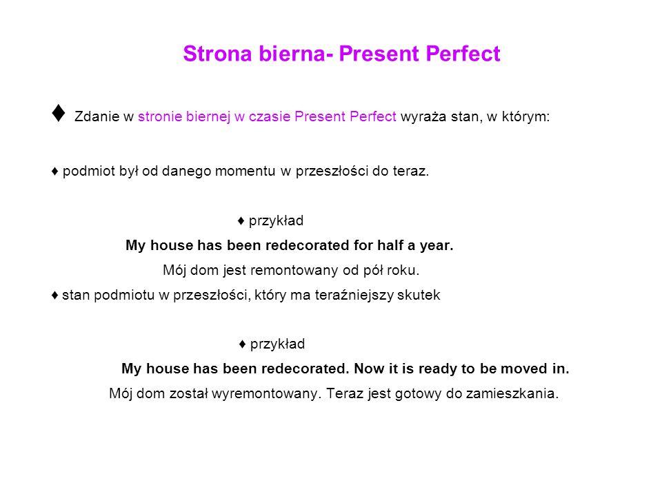 Zdanie w stronie biernej w czasie Present Perfect wyraża stan, w którym: podmiot był od danego momentu w przeszłości do teraz. przykład My house has b