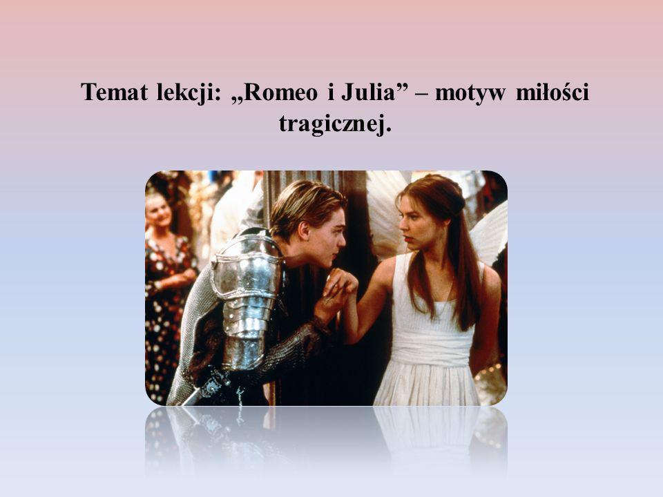 ,,Tej ich miłości przebieg zbyt bolesny I jak się ojców nienawiść nie zmienia, Aż ją zakończy dzieci zgon przedwczesny Dwugodzinnego treścią przedstawienia (fragment Prologu ) Romeo i Julia, bohaterowie dramatu Szekspira są najbardziej znaną parą literackich kochanków.