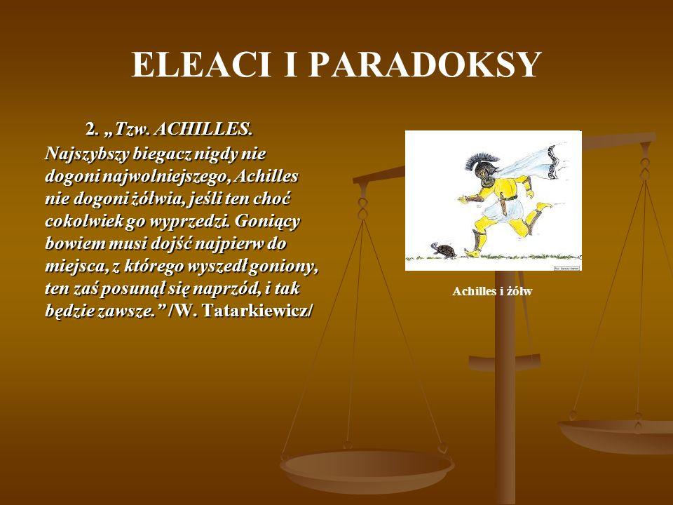 ELEACI I PARADOKSY 2. Tzw. ACHILLES. Najszybszy biegacz nigdy nie dogoni najwolniejszego, Achilles nie dogoni żółwia, jeśli ten choć cokolwiek go wypr