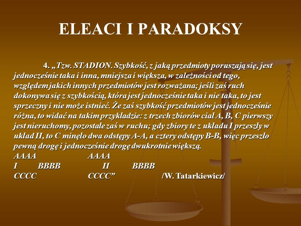 ELEACI I PARADOKSY 4. Tzw. STADION. Szybkość, z jaką przedmioty poruszają się, jest jednocześnie taka i inna, mniejsza i większa, w zależności od tego