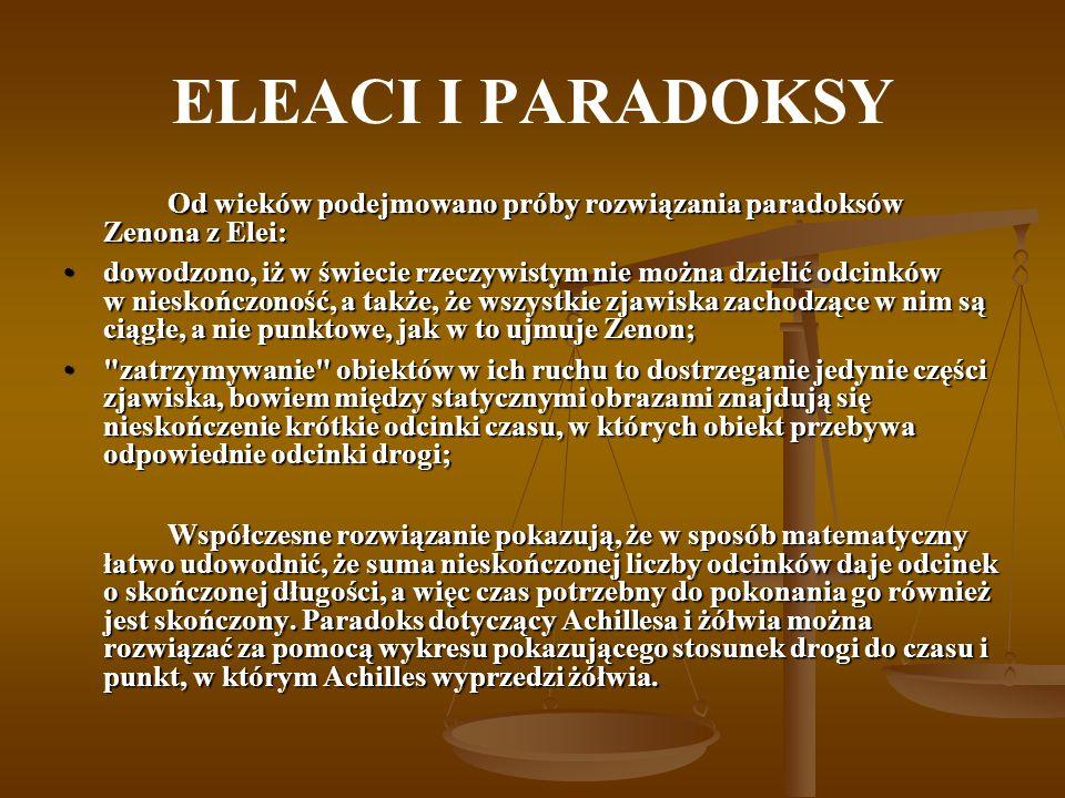 ELEACI I PARADOKSY Od wieków podejmowano próby rozwiązania paradoksów Zenona z Elei: dowodzono, iż w świecie rzeczywistym nie można dzielić odcinków w