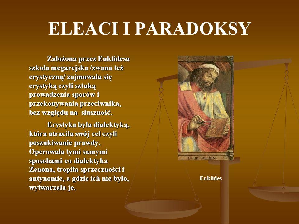 ELEACI I PARADOKSY Założona przez Euklidesa szkoła megarejska /zwana też erystyczną/ zajmowała się erystyką czyli sztuką prowadzenia sporów i przekony