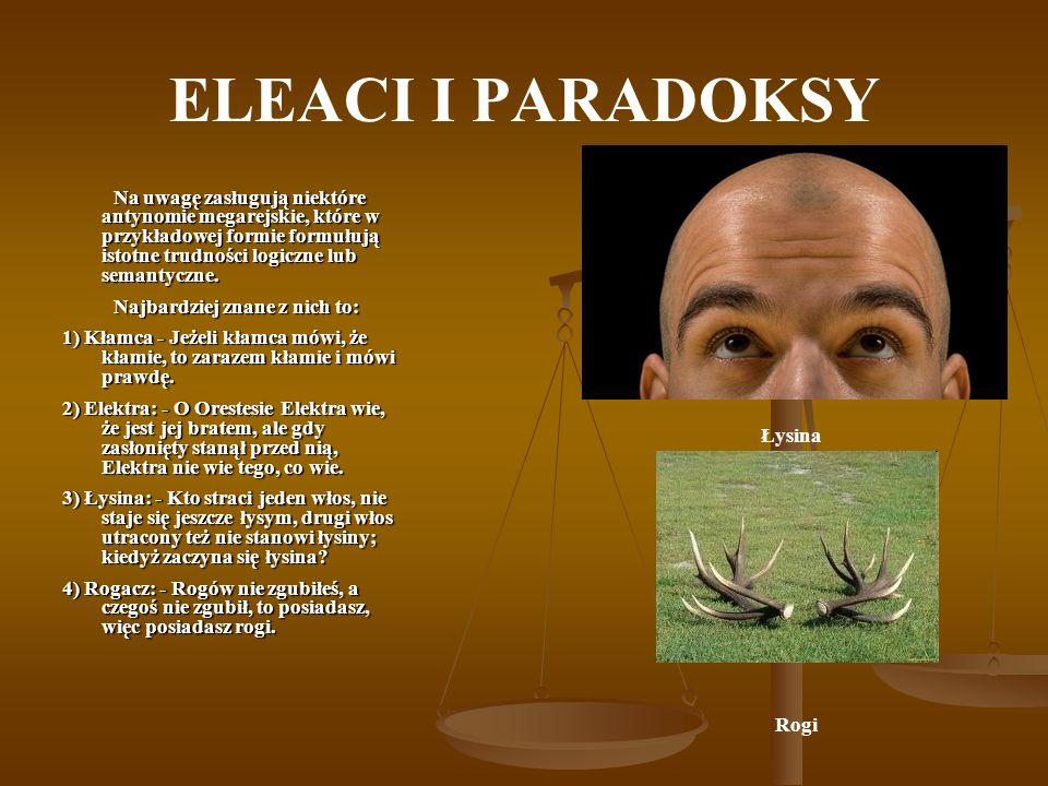 ELEACI I PARADOKSY Na uwagę zasługują niektóre antynomie megarejskie, które w przykładowej formie formułują istotne trudności logiczne lub semantyczne