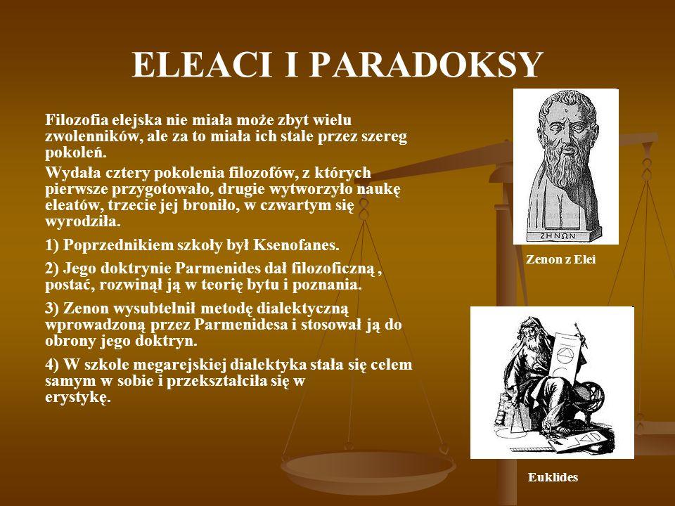 ELEACI I PARADOKSY Filozofia elejska nie miała może zbyt wielu zwolenników, ale za to miała ich stale przez szereg pokoleń. Wydała cztery pokolenia fi