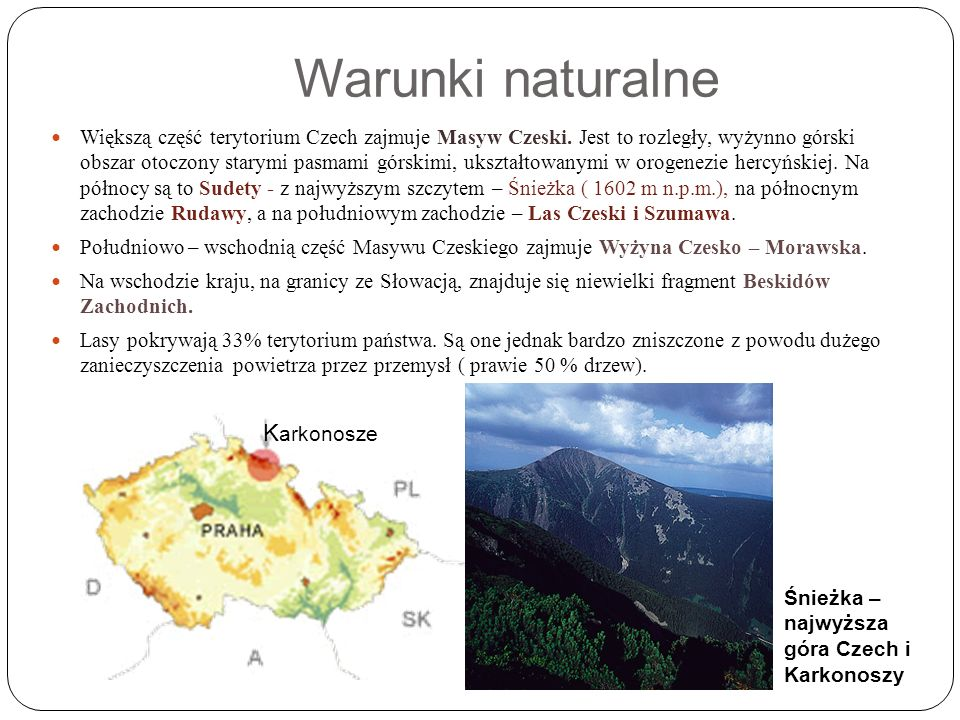 Warunki naturalne Większą część terytorium Czech zajmuje Masyw Czeski.