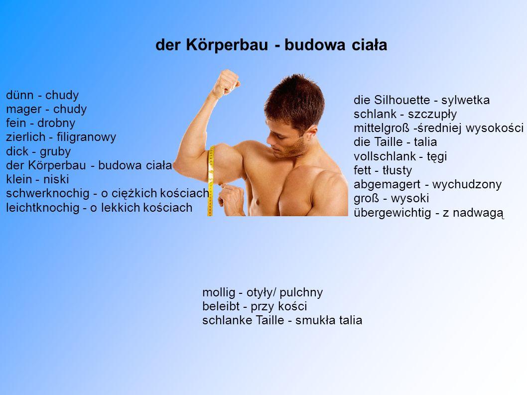 der Körperbau - budowa ciała dünn - chudy mager - chudy fein - drobny zierlich - filigranowy dick - gruby der Körperbau - budowa ciała klein - niski s