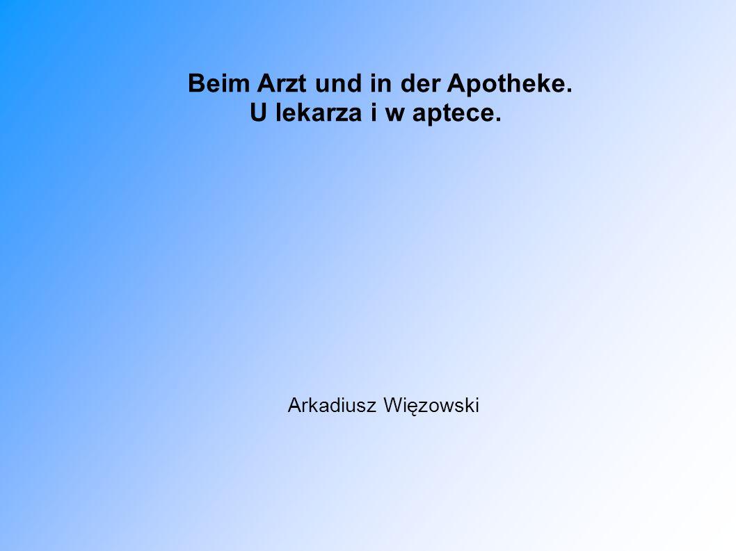 Beim Arzt und in der Apotheke. U lekarza i w aptece. Arkadiusz Więzowski