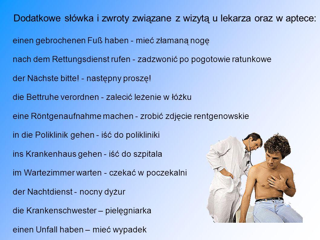 Dodatkowe słówka i zwroty związane z wizytą u lekarza oraz w aptece: einen gebrochenen Fuß haben - mieć złamaną nogę nach dem Rettungsdienst rufen - z