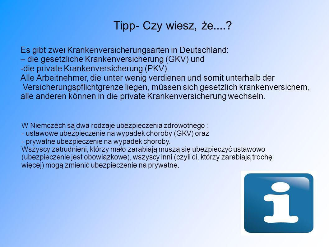 Tipp- Czy wiesz, że....? Es gibt zwei Krankenversicherungsarten in Deutschland: – die gesetzliche Krankenversicherung (GKV) und -die private Krankenve