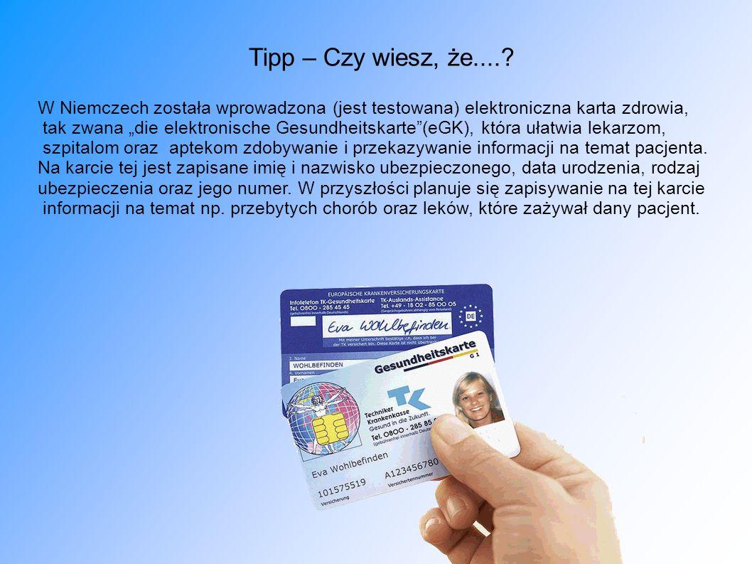 Tipp – Czy wiesz, że....? W Niemczech została wprowadzona (jest testowana) elektroniczna karta zdrowia, tak zwana die elektronische Gesundheitskarte(e