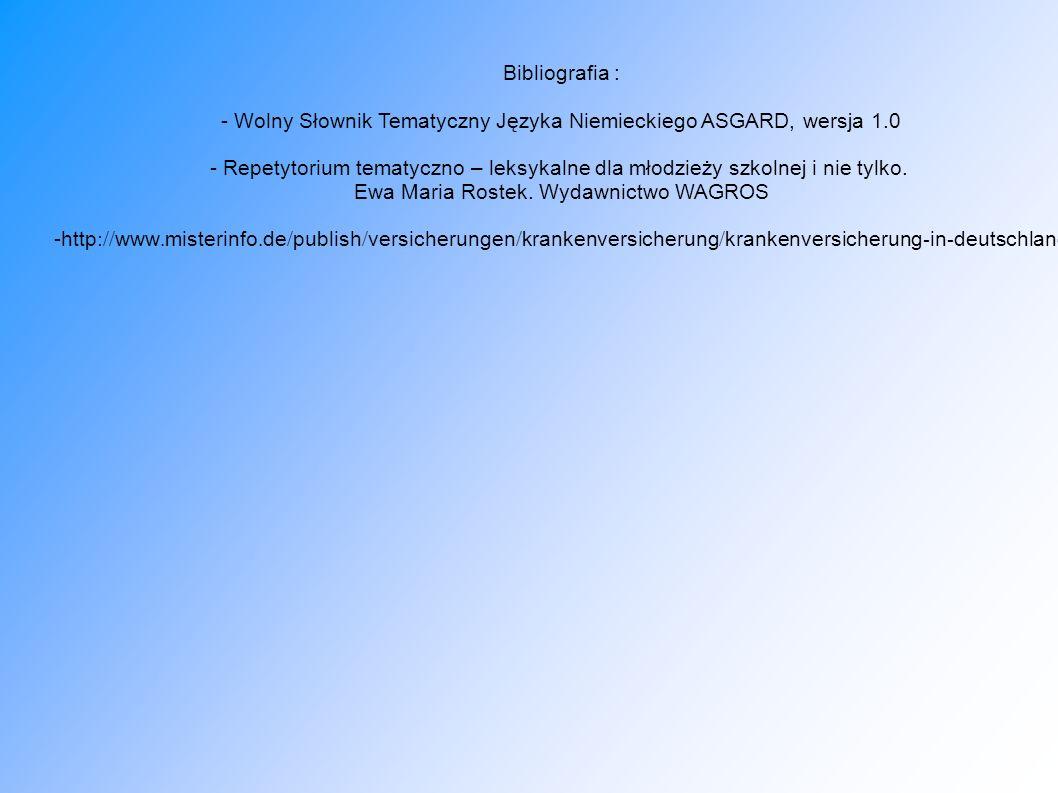 Bibliografia : - Wolny Słownik Tematyczny Języka Niemieckiego ASGARD, wersja 1.0 - Repetytorium tematyczno – leksykalne dla młodzieży szkolnej i nie t