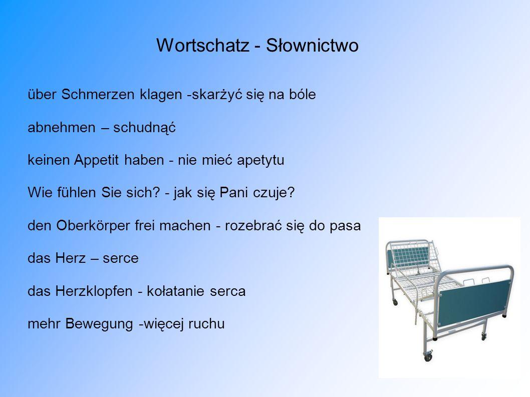 Wortschatz - Słownictwo über Schmerzen klagen -skarżyć się na bóle abnehmen – schudnąć keinen Appetit haben - nie mieć apetytu Wie fühlen Sie sich? -