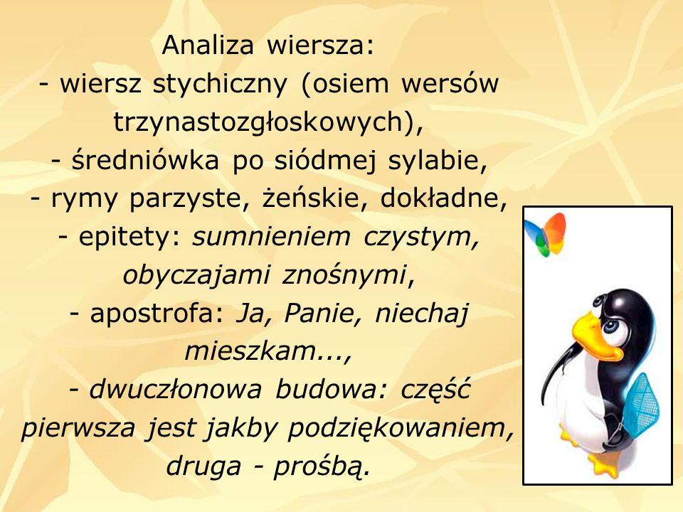 Analiza wiersza: - wiersz stychiczny (osiem wersów trzynastozgłoskowych), - średniówka po siódmej sylabie, - rymy parzyste, żeńskie, dokładne, - epite