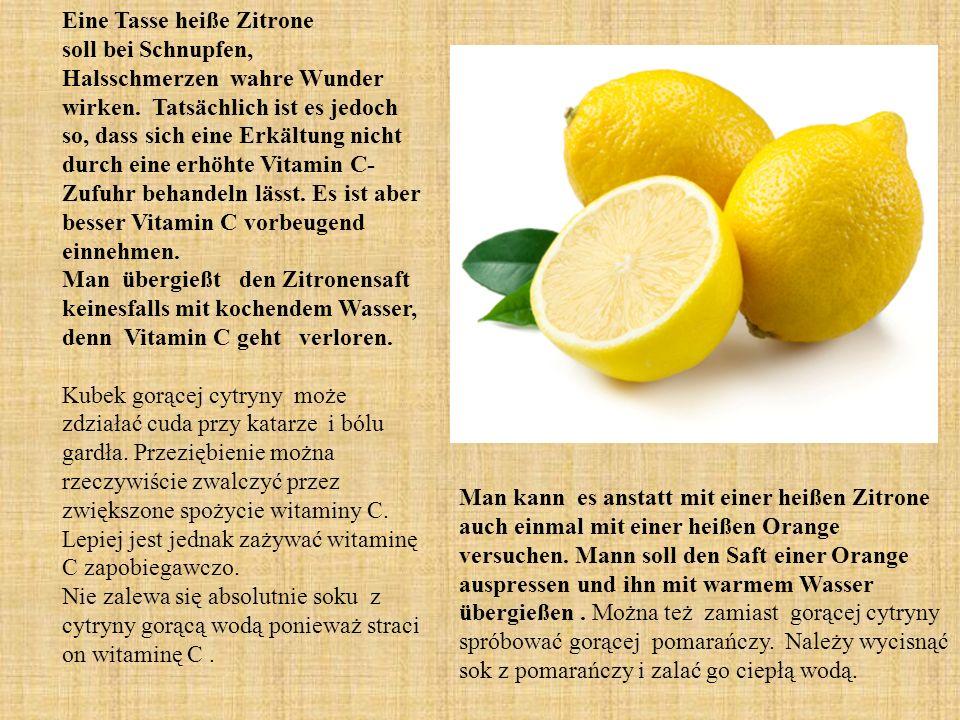 Eine Tasse heiße Zitrone soll bei Schnupfen, Halsschmerzen wahre Wunder wirken.