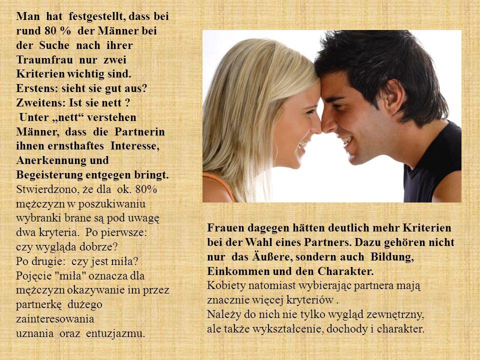 Man hat festgestellt, dass bei rund 80 % der Männer bei der Suche nach ihrer Traumfrau nur zwei Kriterien wichtig sind.