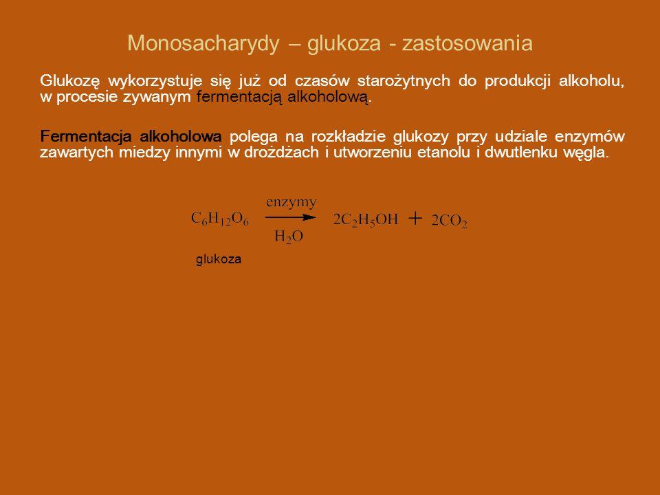 Monosacharydy – glukoza - zastosowania Glukozę wykorzystuje się już od czasów starożytnych do produkcji alkoholu, w procesie zywanym fermentacją alkoholową.