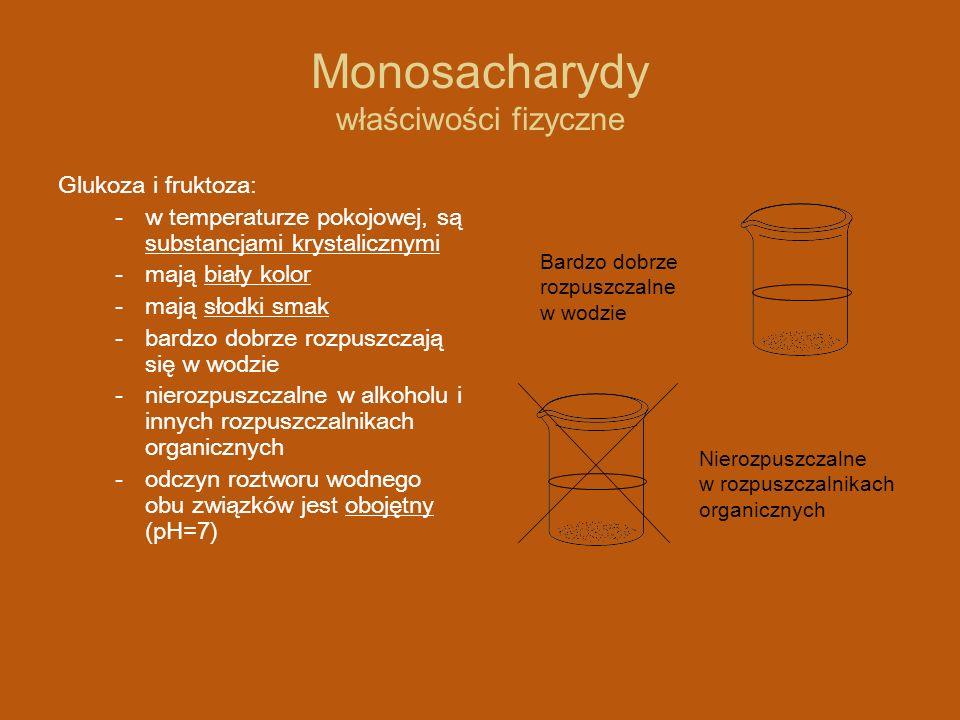 Monosacharydy - właściwości chemiczne Właściwości chemiczne obu związków bada się pod kątem obecnych grup funkcyjnych.