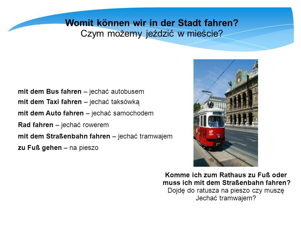 Womit können wir in der Stadt fahren? Czym możemy jeździć w mieście? mit dem Bus fahren – jechać autobusem mit dem Taxi fahren – jechać taksówką mit d