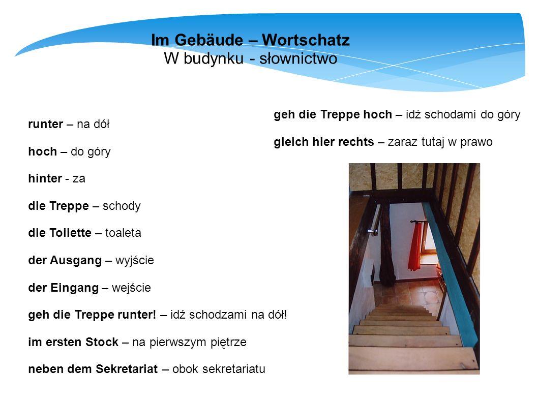 Im Gebäude – Wortschatz W budynku - słownictwo runter – na dół hoch – do góry hinter - za die Treppe – schody die Toilette – toaleta der Ausgang – wyj