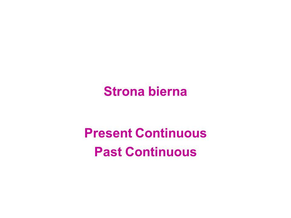 Strona bierna Present Continuous Past Continuous