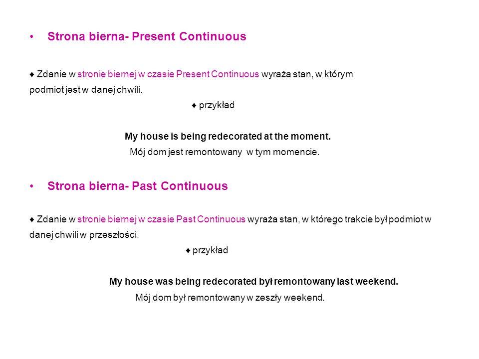 Strona bierna- Present Continuous Zdanie w stronie biernej w czasie Present Continuous wyraża stan, w którym podmiot jest w danej chwili. przykład My