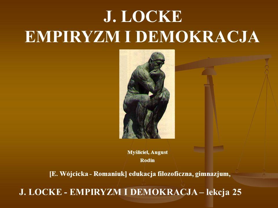JOHN LOCKE John Locke (1632-1704), większa część jego życia upłynęła w wieku XVII, ale poglądy zostały ogłoszone dopiero na progu XVIII i były typowe dla XVIII wieku.