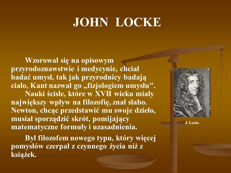 JOHN LOCKE Prąd empirystyczny, do którego należał Locke, miał od średniowiecza swój główny ośrodek właśnie w Anglii.