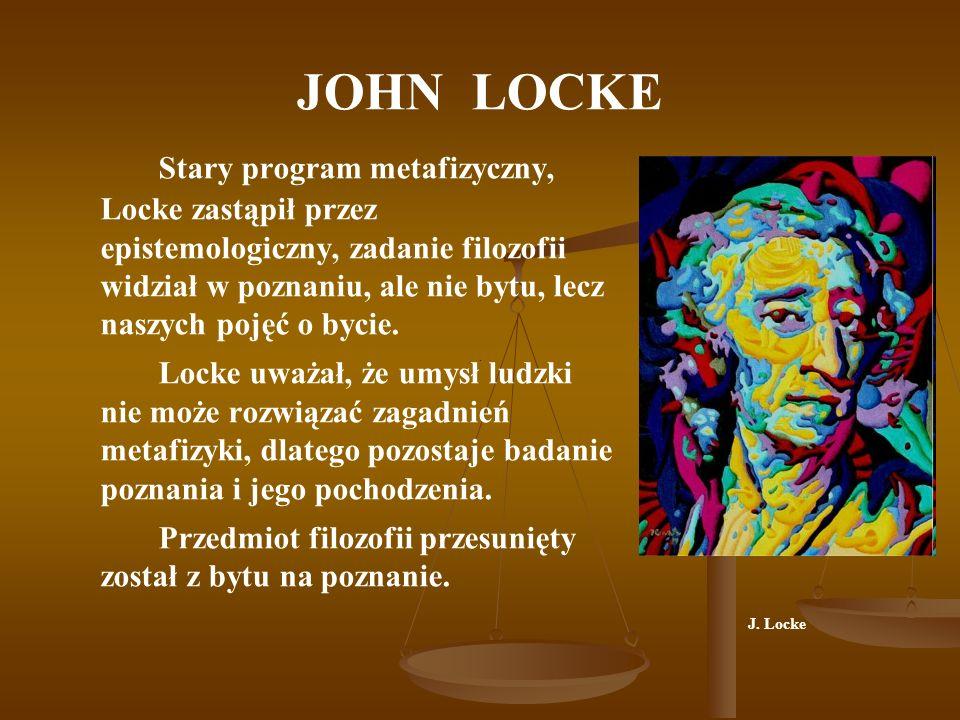 JOHN LOCKE Locke nie tylko określił nowe zadanie filozofii, ale też wskazał jej metodę.