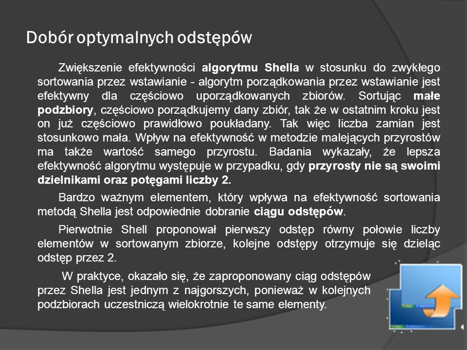 Dobór optymalnych odstępów Zwiększenie efektywności algorytmu Shella w stosunku do zwykłego sortowania przez wstawianie - algorytm porządkowania przez