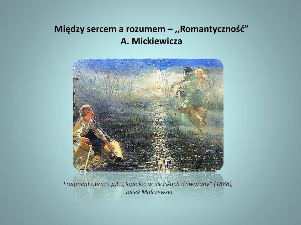 Między sercem a rozumem –,,Romantyczność A. Mickiewicza Fragment obrazu p.t.,,Topielec w uściskach dziwożony (1888), Jacek Malczewski