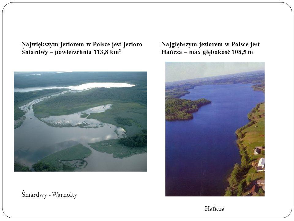 Największym jeziorem w Polsce jest jezioro Śniardwy – powierzchnia 113,8 km 2 Najgłębszym jeziorem w Polsce jest Hańcza – max głębokość 108,5 m Ś niar