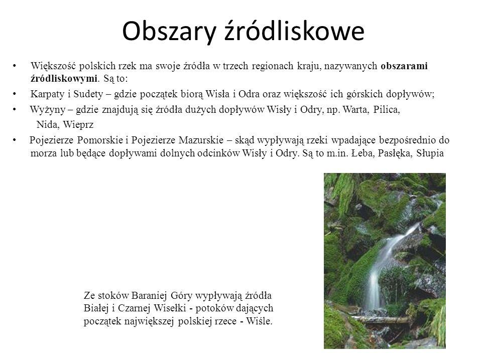 Obszary źródliskowe Większość polskich rzek ma swoje źródła w trzech regionach kraju, nazywanych obszarami źródliskowymi. Są to: Karpaty i Sudety – gd