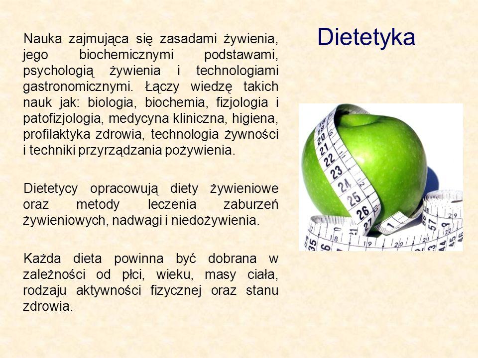 Dietetyka Nauka zajmująca się zasadami żywienia, jego biochemicznymi podstawami, psychologią żywienia i technologiami gastronomicznymi.