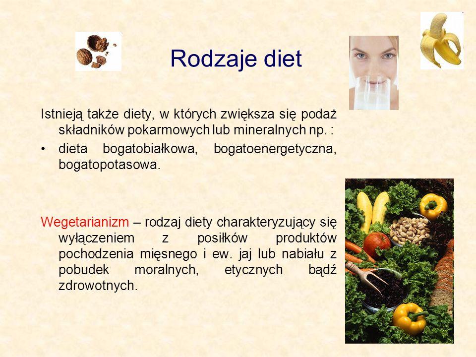 Rodzaje diet Istnieją także diety, w których zwiększa się podaż składników pokarmowych lub mineralnych np.